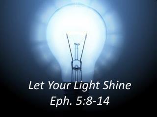 Let Your Light Shine Eph. 5:8-14