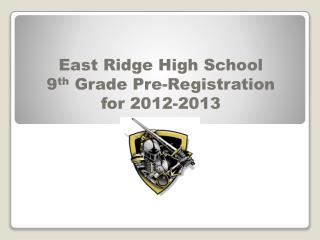 East Ridge High School  9 th  Grade Pre-Registration for 2012-2013