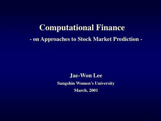 Computational Finance - on Approaches to Stock Market Prediction - Jae-Won Lee