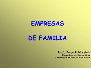 EMPRESAS  DE FAMILIA Prof. Jorge Rubinsztein Universidad de Buenos Aires