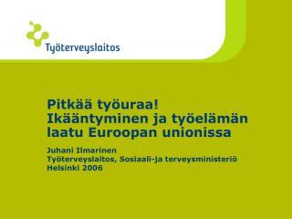 Pitkää työuraa! Ikääntyminen ja työelämän laatu Euroopan unionissa