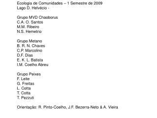 Ecologia de Comunidades – 1 Semestre de 2009 Lago D. Helvécio -  Grupo MVD Chaoborus