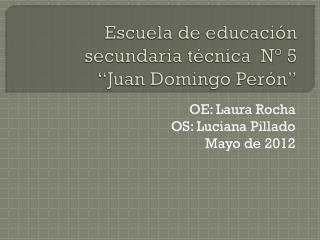"""Escuela de educación secundaria técnica  N° 5 """"Juan Domingo Perón"""""""