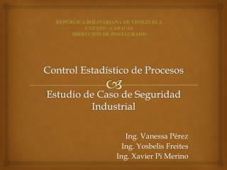 Control Estadístico de Procesos Estudio de Caso de Seguridad Industrial