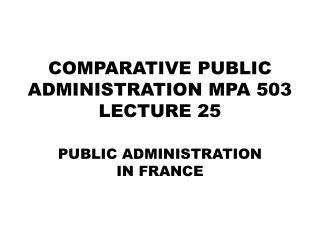 COMPARATIVE PUBLIC ADMINISTRATION MPA 503 LECTURE  25