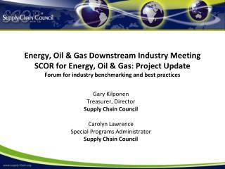 Gary Kilponen Treasurer, Director Supply Chain Council Carolyn Lawrence