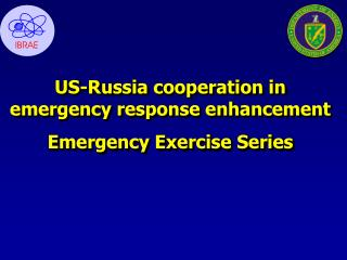 US-Russia cooperation in emergency response enhancement Emergency Exercise Series
