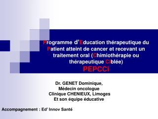 Dr. GENET Dominique, Médecin oncologue  Clinique CHENIEUX, Limoges Et son équipe éducative