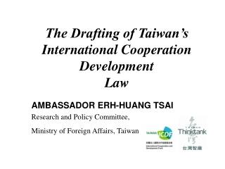 The Drafting of Taiwan's International Cooperation Development Law