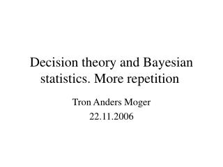 Decision theory and Bayesian statistics. More repetition�