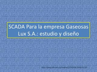 SCADA Para la empresa Gaseosas Lux S.A.: estudio y diseño