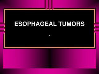 ESOPHAGEAL TUMORS .