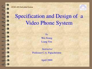 Specification and Design of  a Video Phone System
