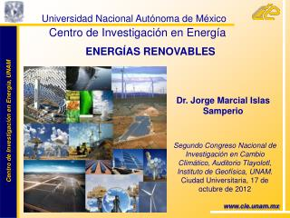 Universidad Nacional Autónoma de México  Centro de Investigación en Energía ENERGÍAS RENOVABLES