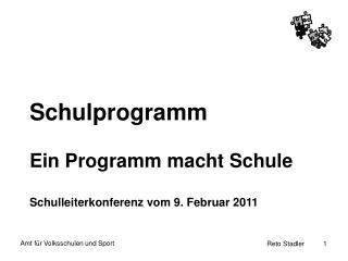 Schulprogramm Ein Programm macht Schule Schulleiterkonferenz vom 9. Februar 2011