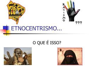 ETNOCENTRISMO...