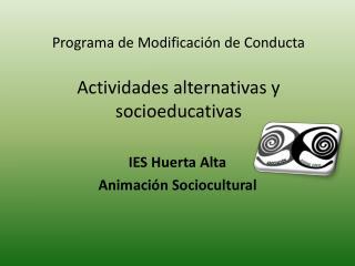 Programa de Modificación de Conducta Actividades alternativas y socioeducativas