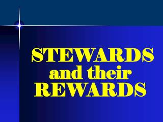 STEWARDS and their REWARDS