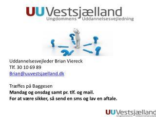 Uddannelsesvejleder  Brian Viereck Tlf. 30 10 69 89 Brian@uuvestsjaelland.dk Træffes på Baggesen