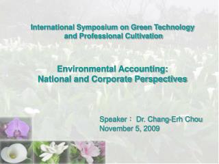 Speaker :  Dr. Chang-Erh Chou November 5, 2009