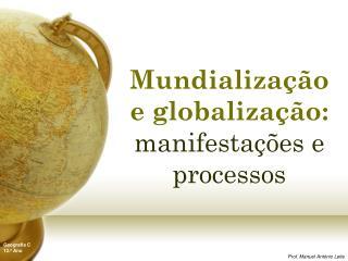 Mundialização e globalização:  manifestações e processos