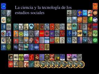 La ciencia y la tecnolog í a de los estudios sociales