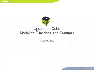 Update on Cube Modeling Functions and Features  March 19, 2009