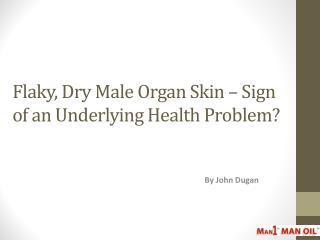 Flaky, Dry Male Organ Skin