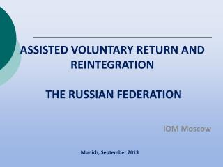 ASSISTED VOLUNTARY RETURN AND REINTEGRATION  THE RUSSIAN FEDERATION