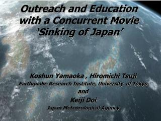 Outreach and Education with a Concurrent Movie  'Sinking of Japan'