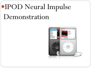IPOD Neural Impulse Demonstration