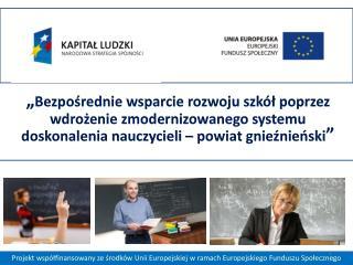 Projekt wsp�?finansowany ze ?rodk�w Unii Europejskiej w ramach Europejskiego Funduszu Spo?ecznego