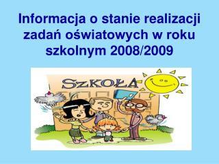 Informacja o stanie realizacji zadań oświatowych w roku szkolnym 2008/2009