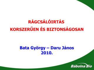 RÁGCSÁLÓIRTÁS  KORSZERŰEN ÉS BIZTONSÁGOSAN Bata György – Daru János 2010.