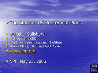 The State of US Retirement Plans Dallas L. Salisbury President and CEO