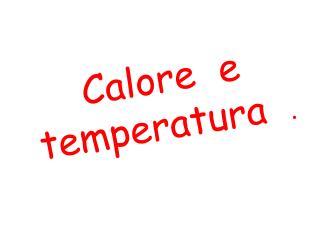 Calore  e temperatura   .