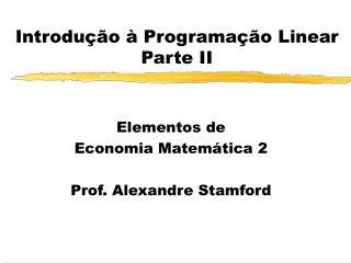 Introdu  o   Programa  o Linear Parte II