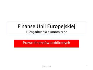 Finanse Unii Europejskiej 1. Zagadnienia ekonomiczne