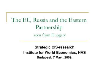 The EU, Russia and the Eastern Partnership seen from Hungary