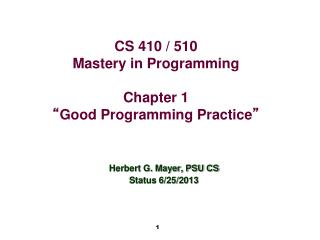 "CS 410 / 510 Mastery in Programming Chapter 1 "" Good Programming Practice """