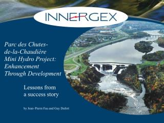 Parc des Chutes- de-la-Chaudière  Mini Hydro Project:  Enhancement  Through Development