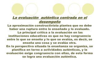 Hay diversas estrategias para la evaluación auténtica centrada en el desempeño :