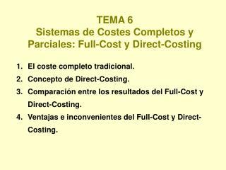 TEMA 6 Sistemas de Costes Completos y Parciales: Full-Cost y Direct-Costing