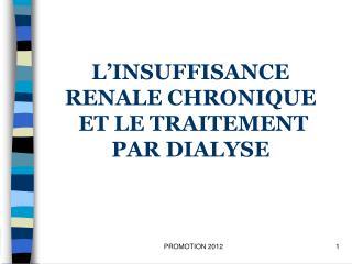L'INSUFFISANCE RENALE CHRONIQUE  ET LE TRAITEMENT  PAR DIALYSE