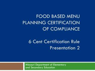 Food Based Menu Planning Certification  of Compliance 6 Cent Certification Rule Presentation 2