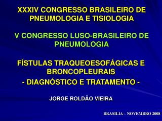 XXXIV CONGRESSO BRASILEIRO DE PNEUMOLOGIA E TISIOLOGIA V CONGRESSO LUSO-BRASILEIRO DE PNEUMOLOGIA