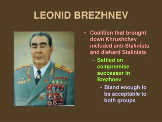 LEONID BREZHNEV Coalition that brought down Khrushchev included anti ...