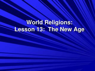World Religions: Lesson 13:  The New Age