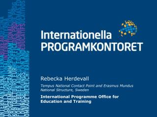 Rebecka Herdevall Tempus National Contact Point and Erasmus Mundus National  Structure , Sweden