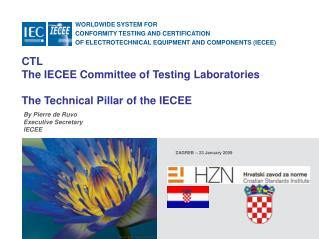 CTL  The IECEE Committee of Testing Laboratories  The Technical Pillar of the IECEE